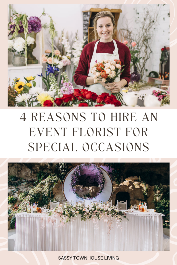4 Reasons To Hire An Event Florist For Special Occasions - Sassy Townhouse Living