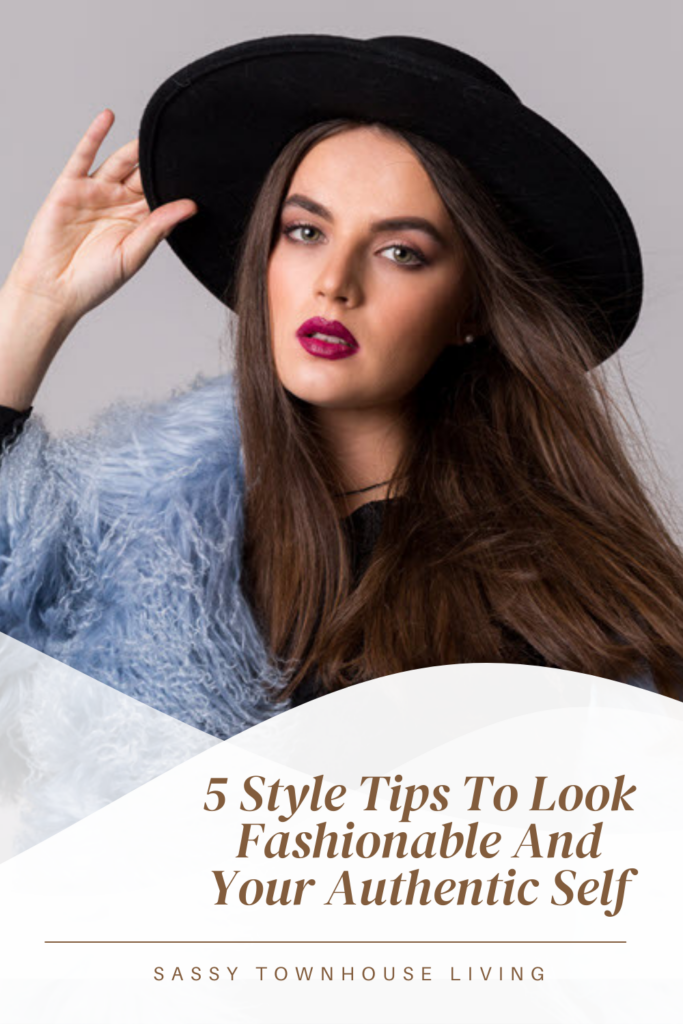5 Style Tips To Look Fashionable And Your Authentic Self - Sassy Townhouse Living