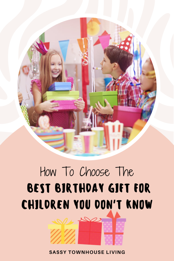 How To Choose The Best Birthday Gift For Children You Don't Know - Sassy Townhouse Living