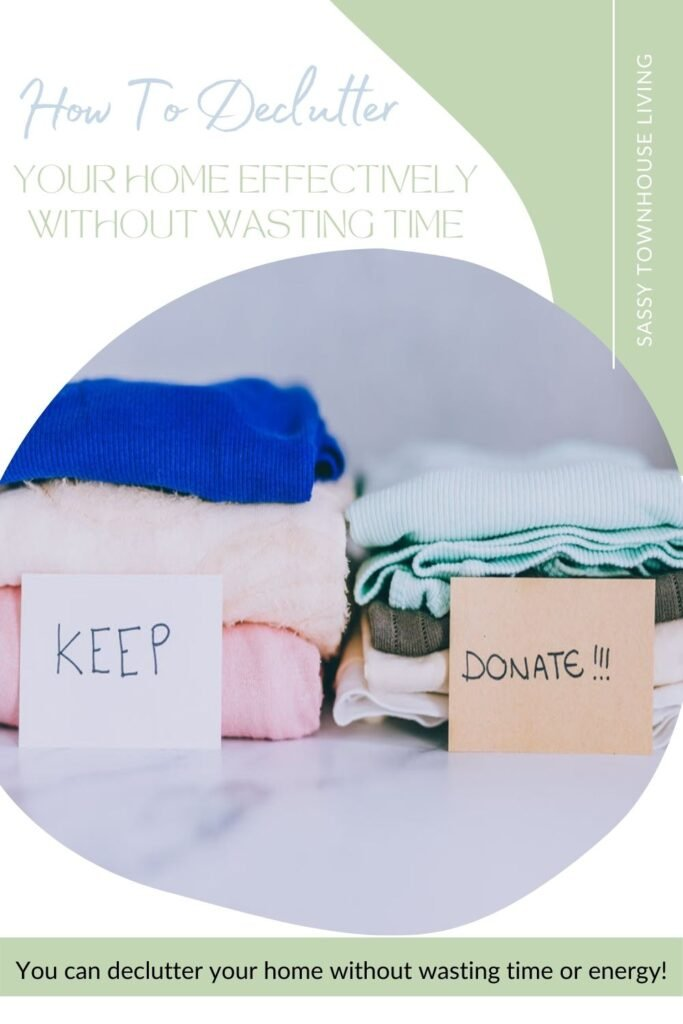 How To Declutter Your Home Effectively Without Wasting Time  - Sassy Townhouse Living