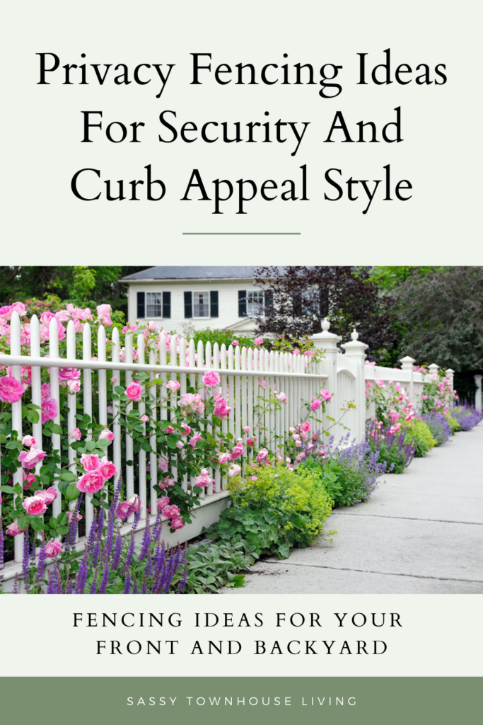 Privacy Fencing Ideas For Security And Curb Appeal Style - Sassy Townhouse Living