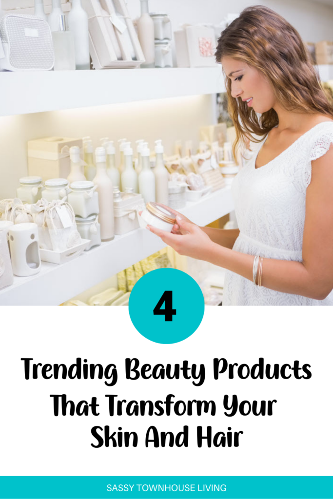 4 Trending Beauty Products That Transform Your Skin And Hair - Sassy Townhouse Living