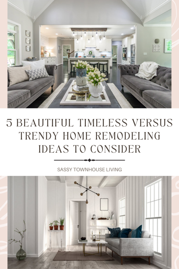 5 Beautiful Timeless Versus Trendy Home Remodeling Ideas To Consider - Sassy Townhouse Living