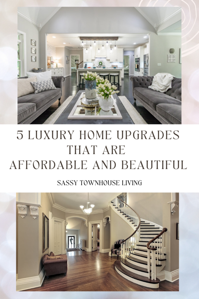 5 Luxury Home Upgrades That Are Affordable And Beautiful - Sassy Townhouse Living