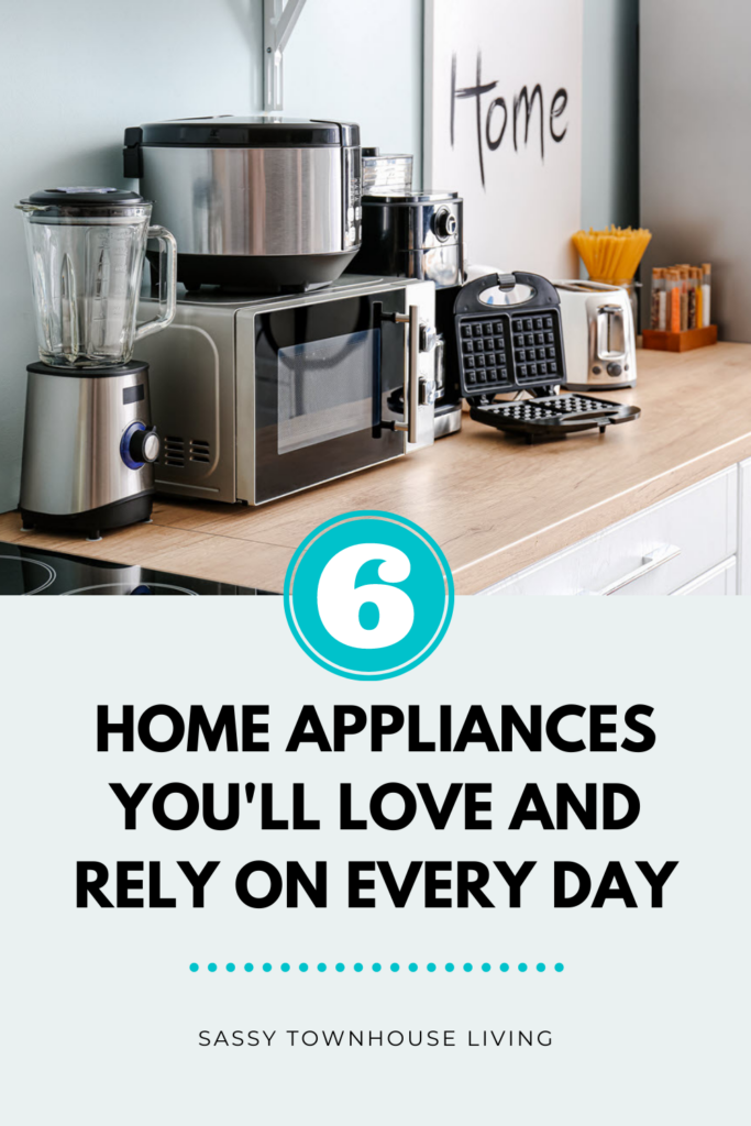 6 Home Appliances You'll Love And Rely On Every Day - Sassy Townhouse Living