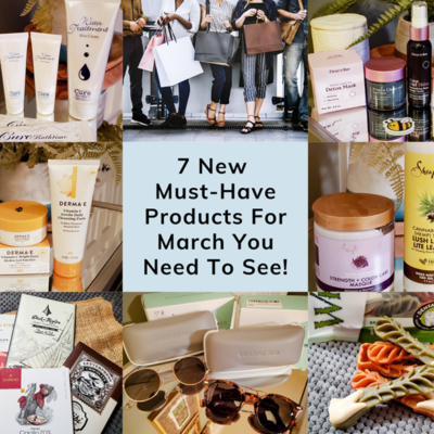 7 New Must Have Products For March You Need To See FEATURED