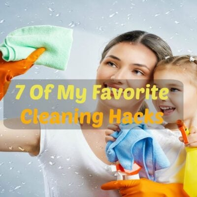 7 Of My Favorite Cleaning Hacks