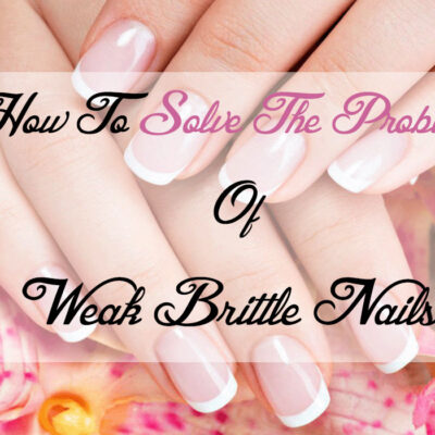 How To Solve The Problem Of Weak Brittle Nails - featured
