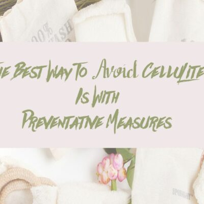 the best way to avoid cellulite is with preventative measures sassy townhouse living