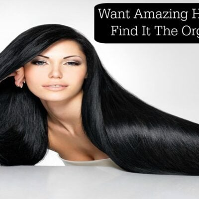 Want Amazing Healthy Hair Find It The Organic Way